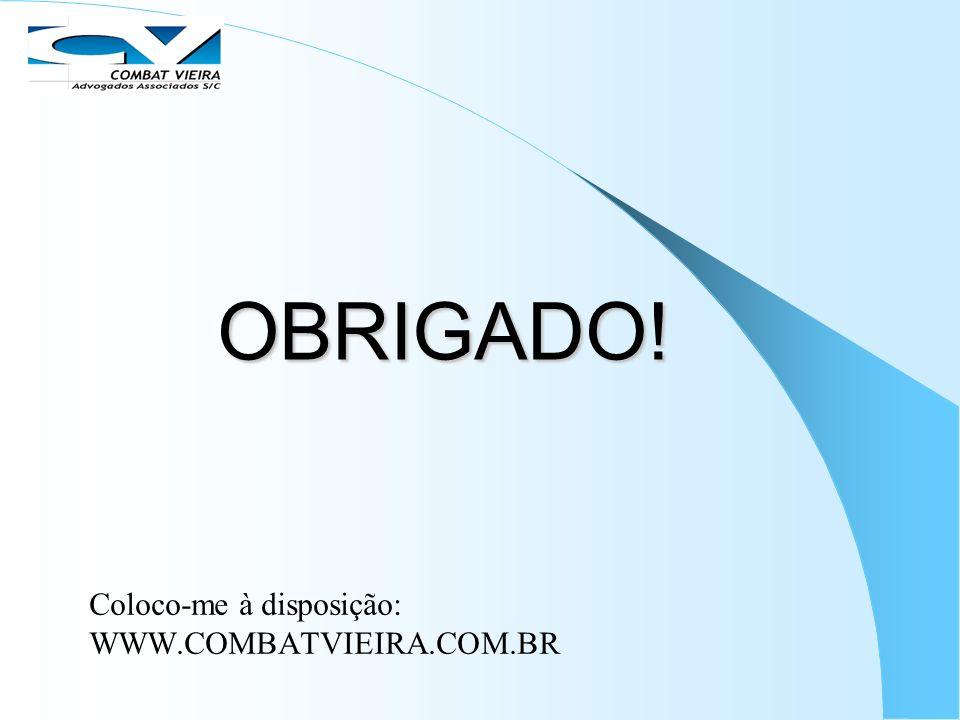 OBRIGADO! Coloco-me à disposição: WWW.COMBATVIEIRA.COM.BR