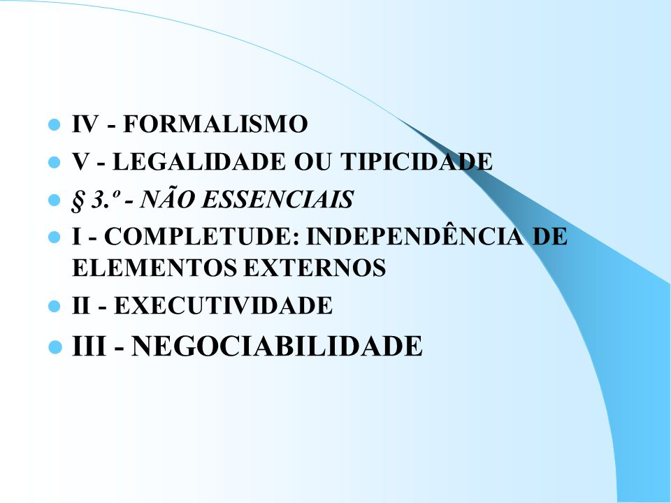III - NEGOCIABILIDADE IV - FORMALISMO V - LEGALIDADE OU TIPICIDADE
