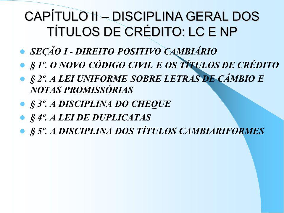 CAPÍTULO II – DISCIPLINA GERAL DOS TÍTULOS DE CRÉDITO: LC E NP