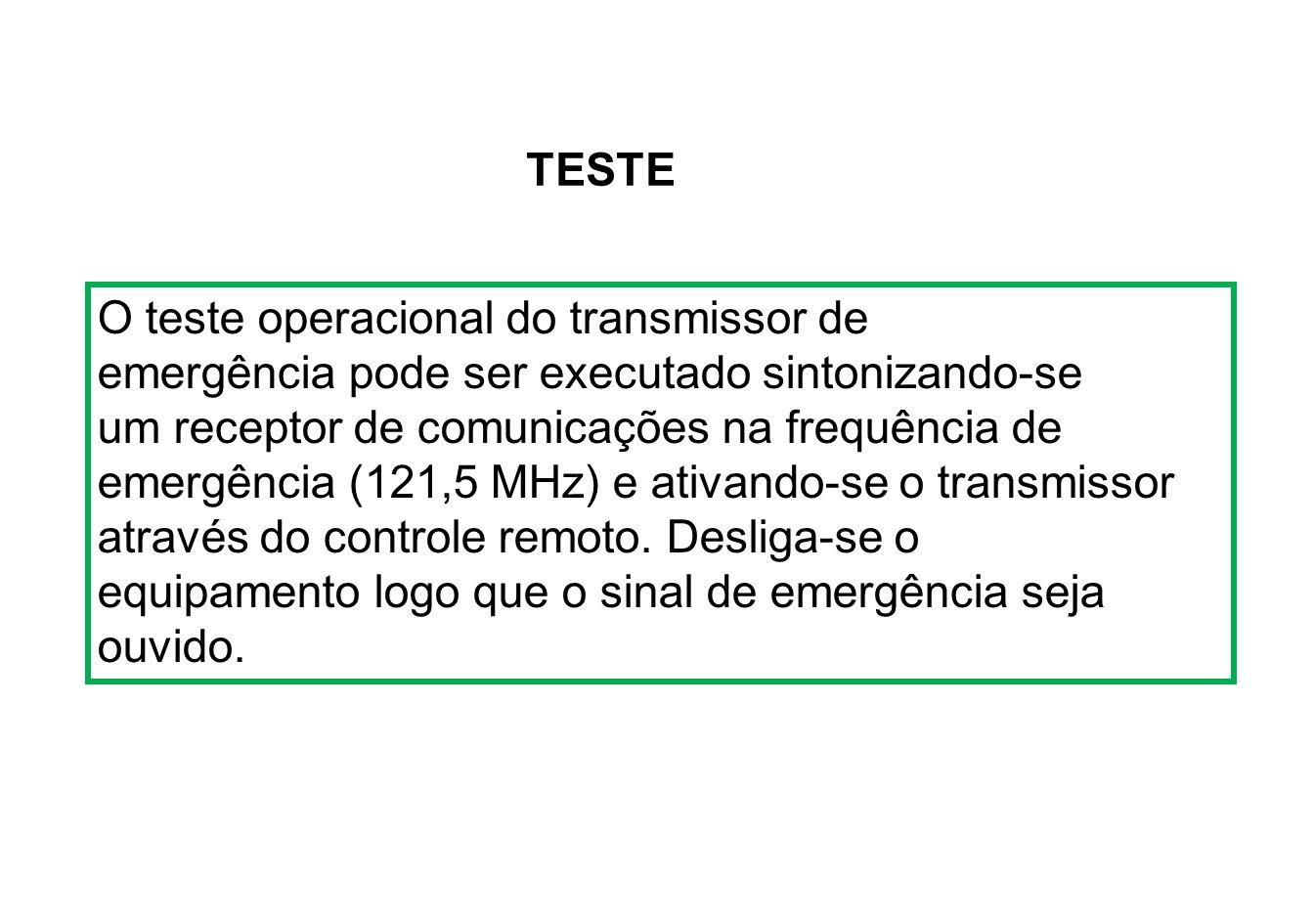 TESTE O teste operacional do transmissor de. emergência pode ser executado sintonizando-se. um receptor de comunicações na frequência de.
