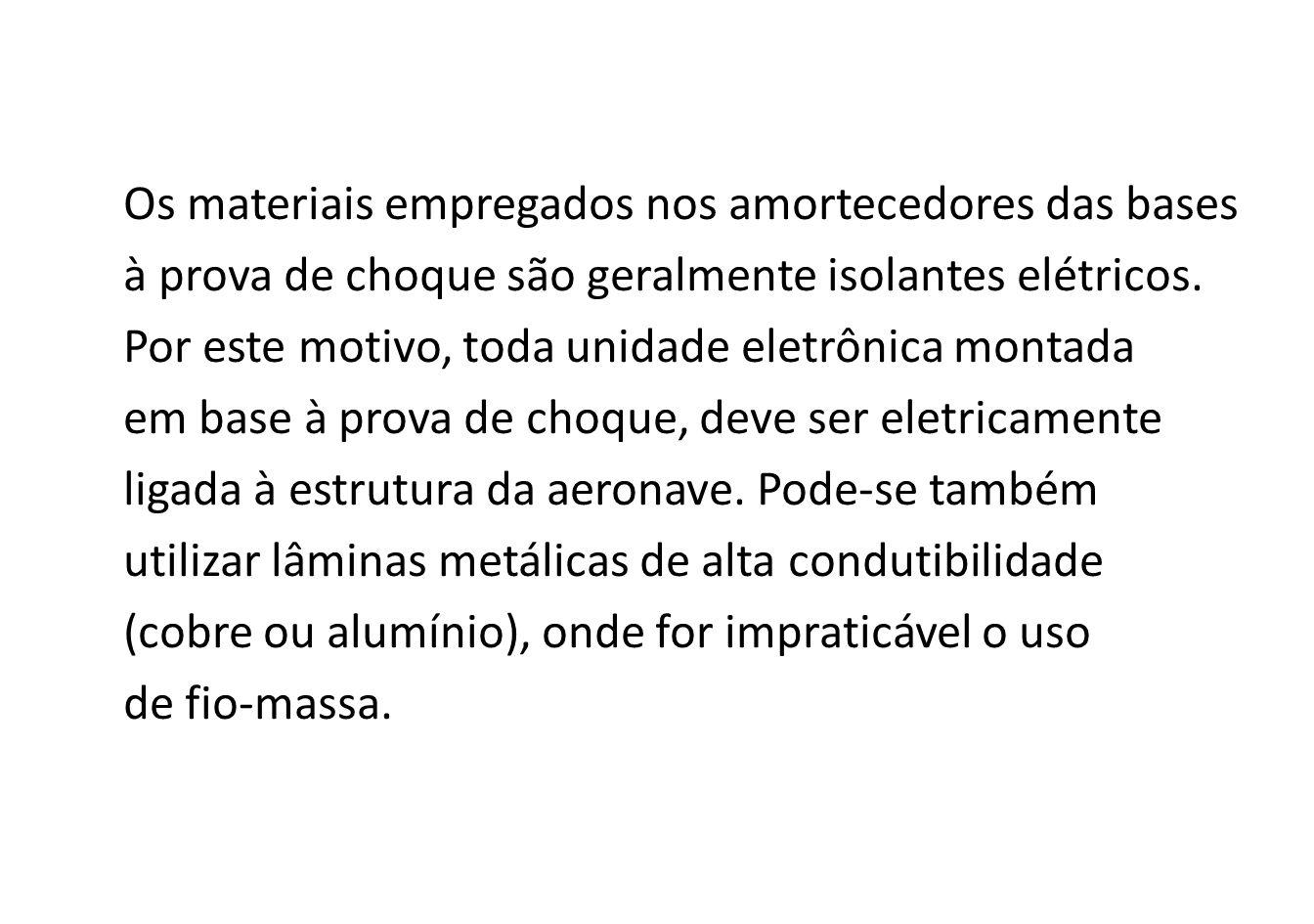 Os materiais empregados nos amortecedores das bases à prova de choque são geralmente isolantes elétricos.