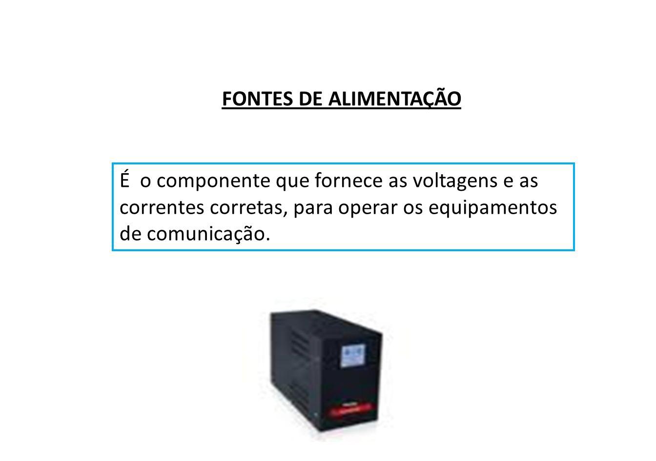 FONTES DE ALIMENTAÇÃO É o componente que fornece as voltagens e as. correntes corretas, para operar os equipamentos.