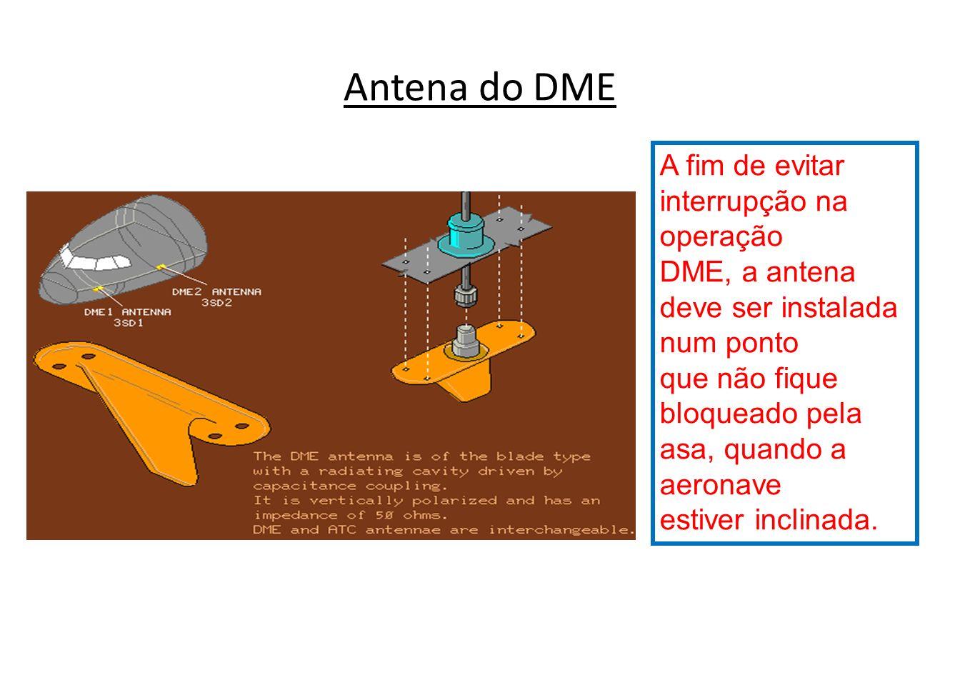 Antena do DME A fim de evitar interrupção na operação
