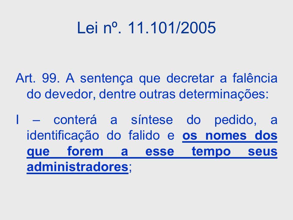 Lei nº. 11.101/2005 Art. 99. A sentença que decretar a falência do devedor, dentre outras determinações:
