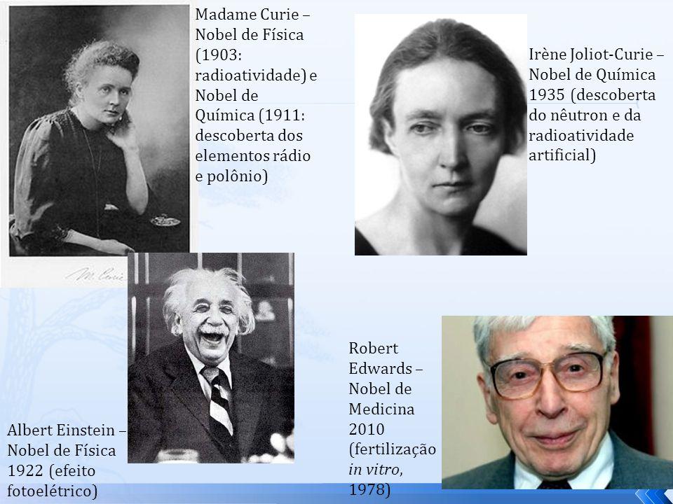 Madame Curie – Nobel de Física (1903: radioatividade) e Nobel de Química (1911: descoberta dos elementos rádio e polônio)
