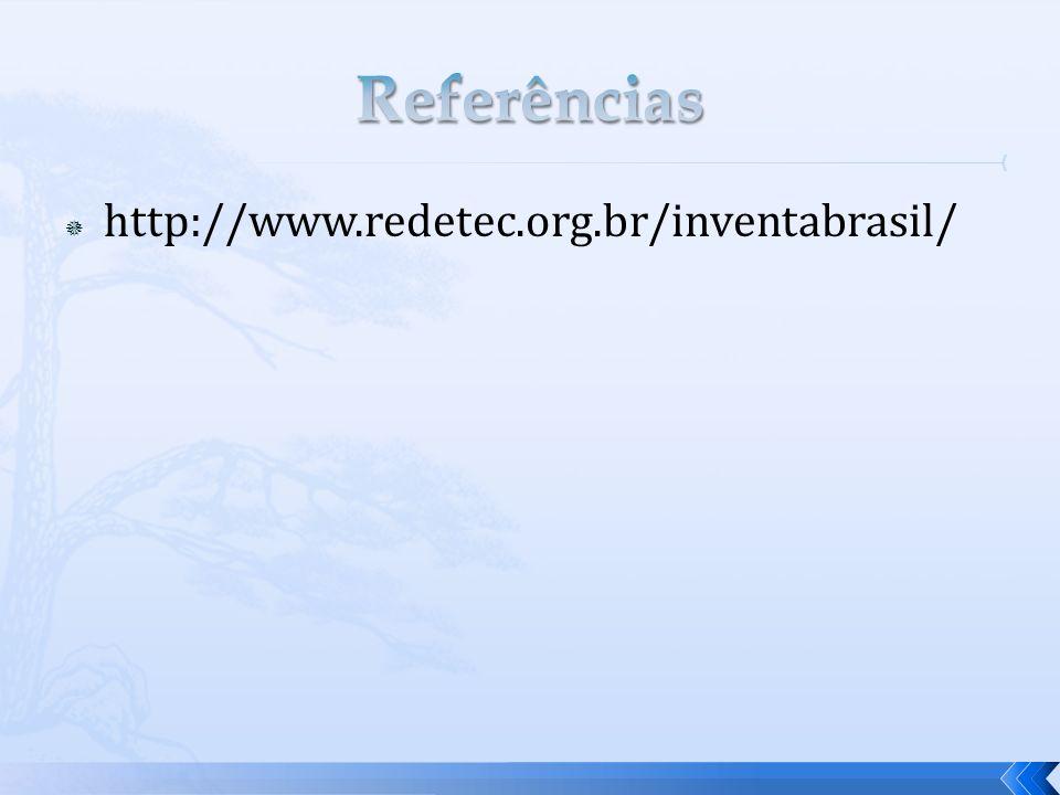 Referências http://www.redetec.org.br/inventabrasil/
