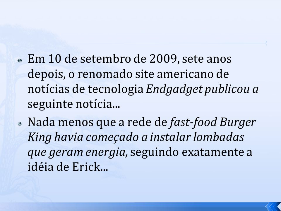 Em 10 de setembro de 2009, sete anos depois, o renomado site americano de notícias de tecnologia Endgadget publicou a seguinte notícia...