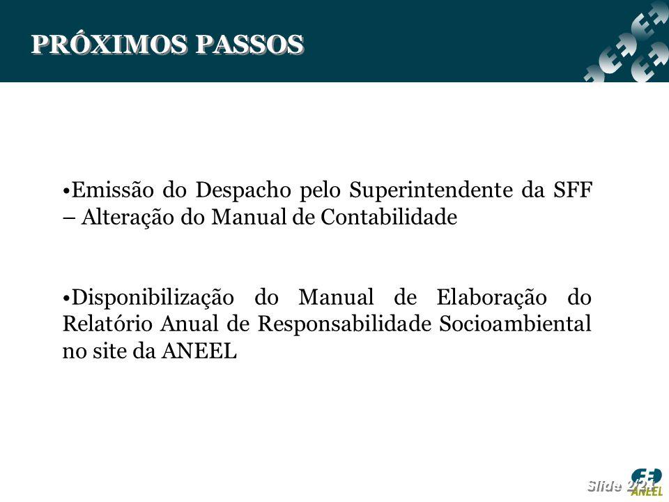 PRÓXIMOS PASSOS Emissão do Despacho pelo Superintendente da SFF – Alteração do Manual de Contabilidade.