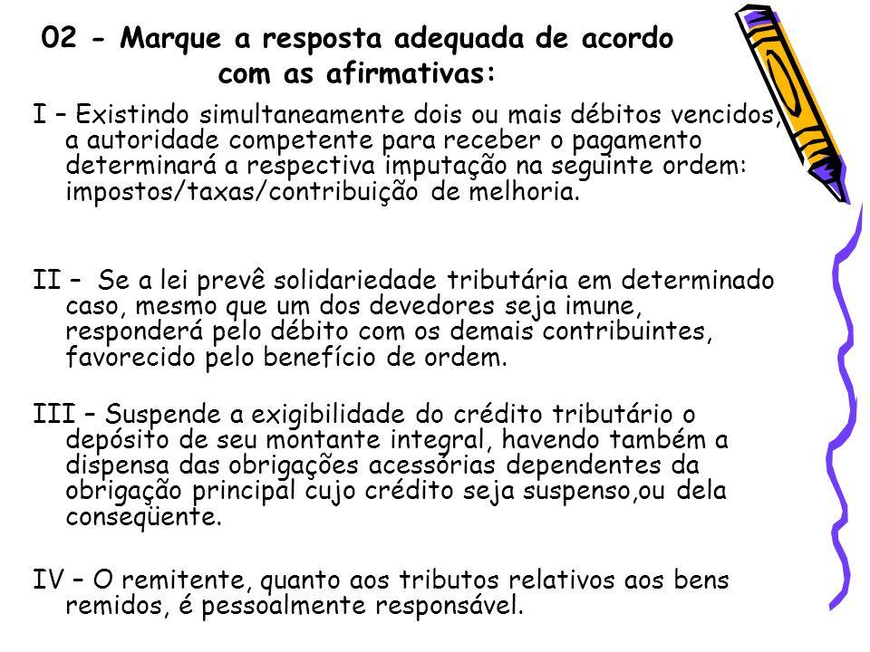 02 - Marque a resposta adequada de acordo com as afirmativas: