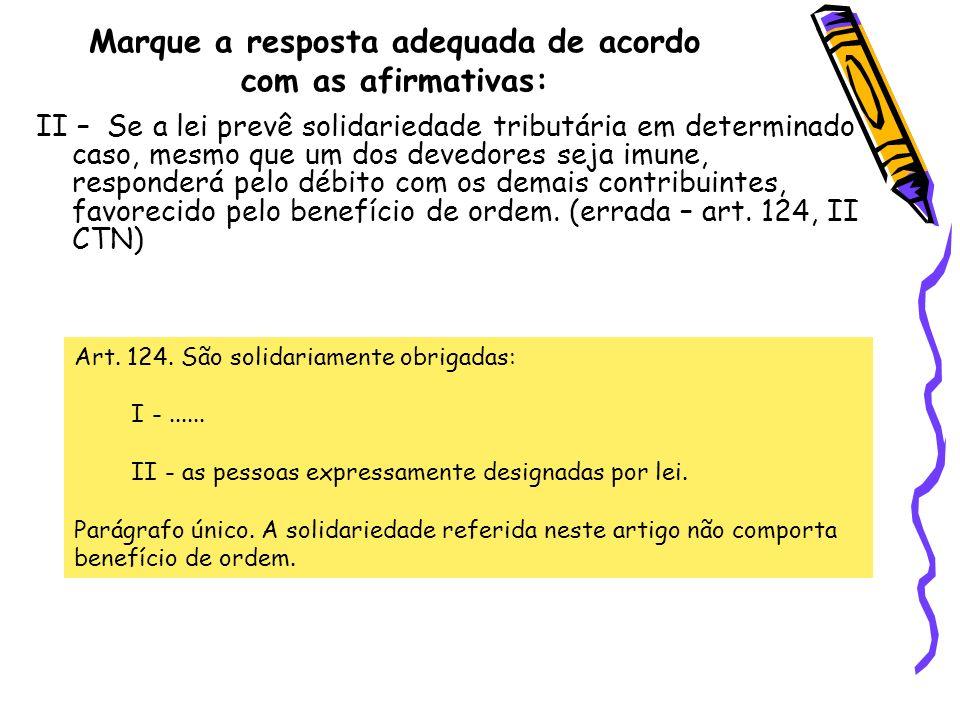 Marque a resposta adequada de acordo com as afirmativas: