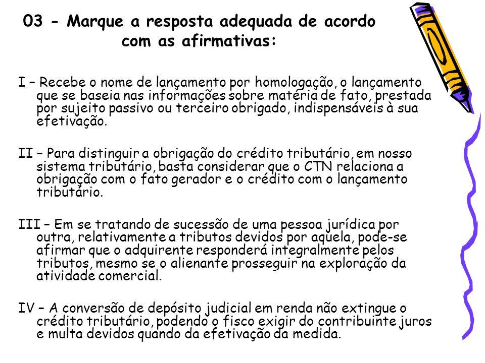03 - Marque a resposta adequada de acordo com as afirmativas:
