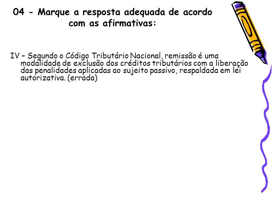 04 - Marque a resposta adequada de acordo com as afirmativas: