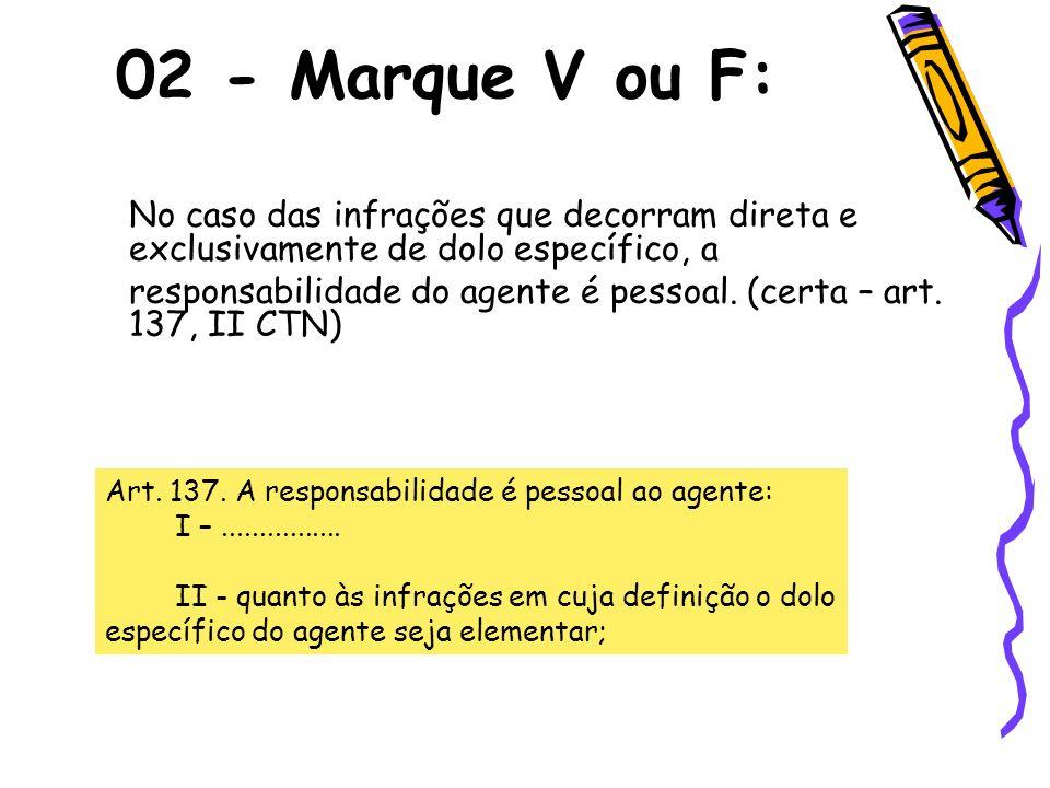 02 - Marque V ou F:No caso das infrações que decorram direta e exclusivamente de dolo específico, a.