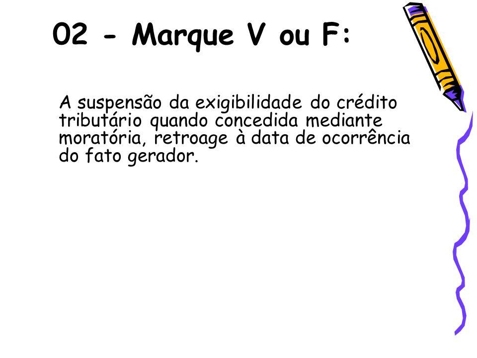02 - Marque V ou F: