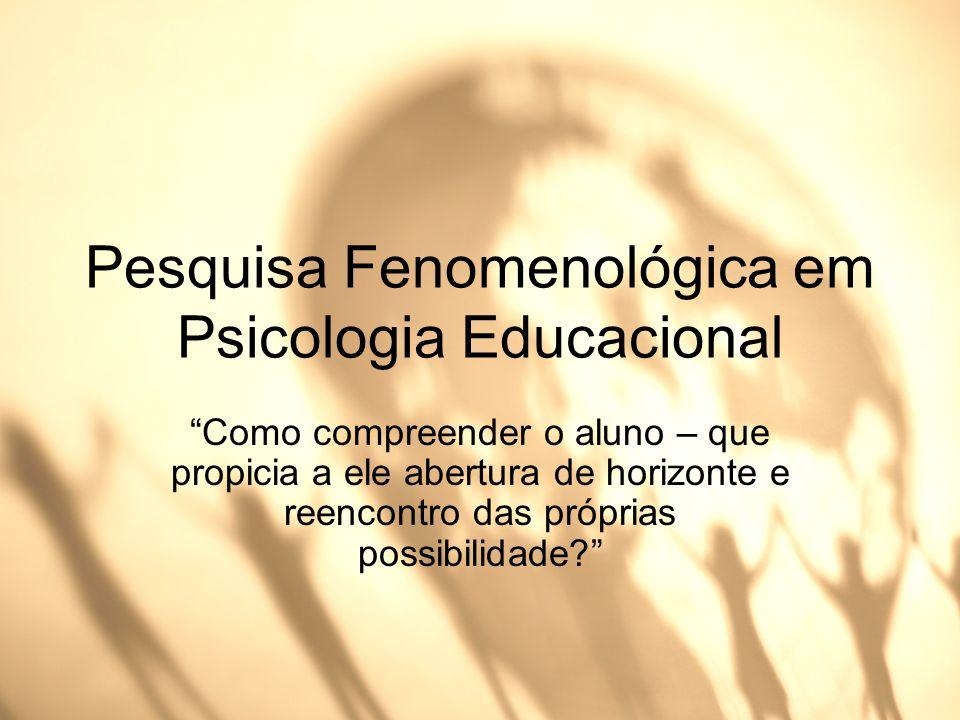 Pesquisa Fenomenológica em Psicologia Educacional