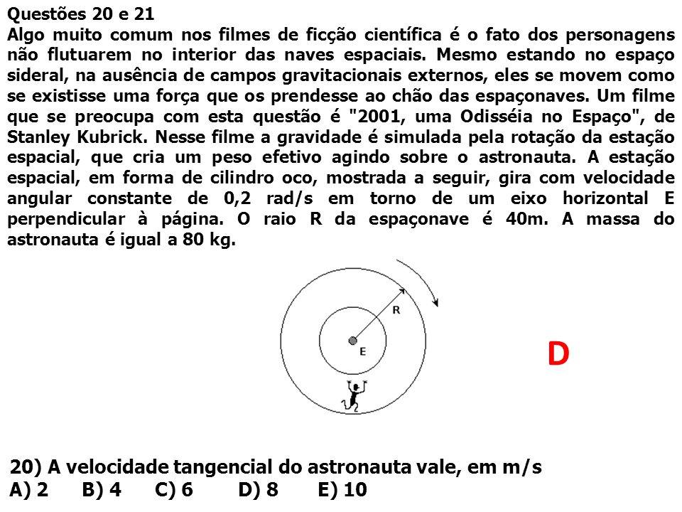 D 20) A velocidade tangencial do astronauta vale, em m/s