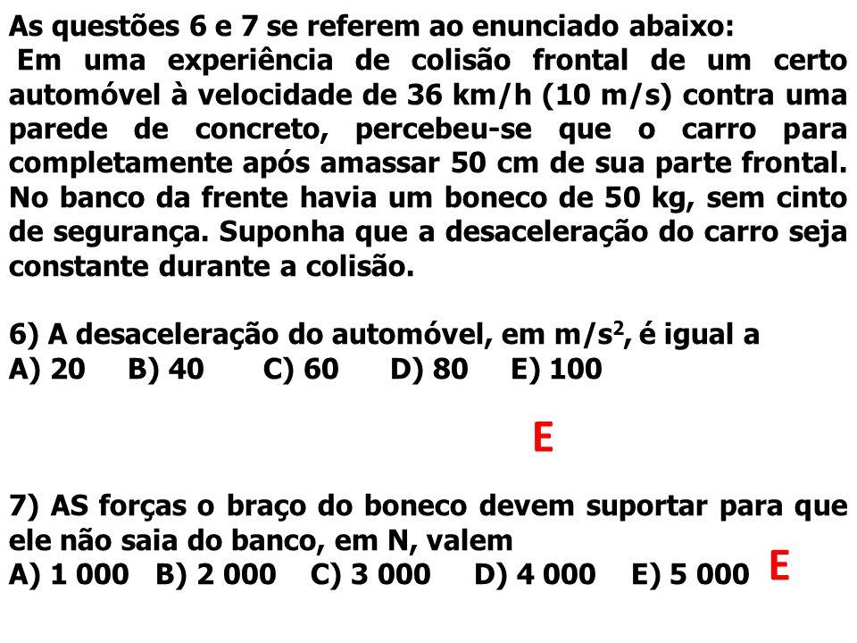 E E As questões 6 e 7 se referem ao enunciado abaixo: