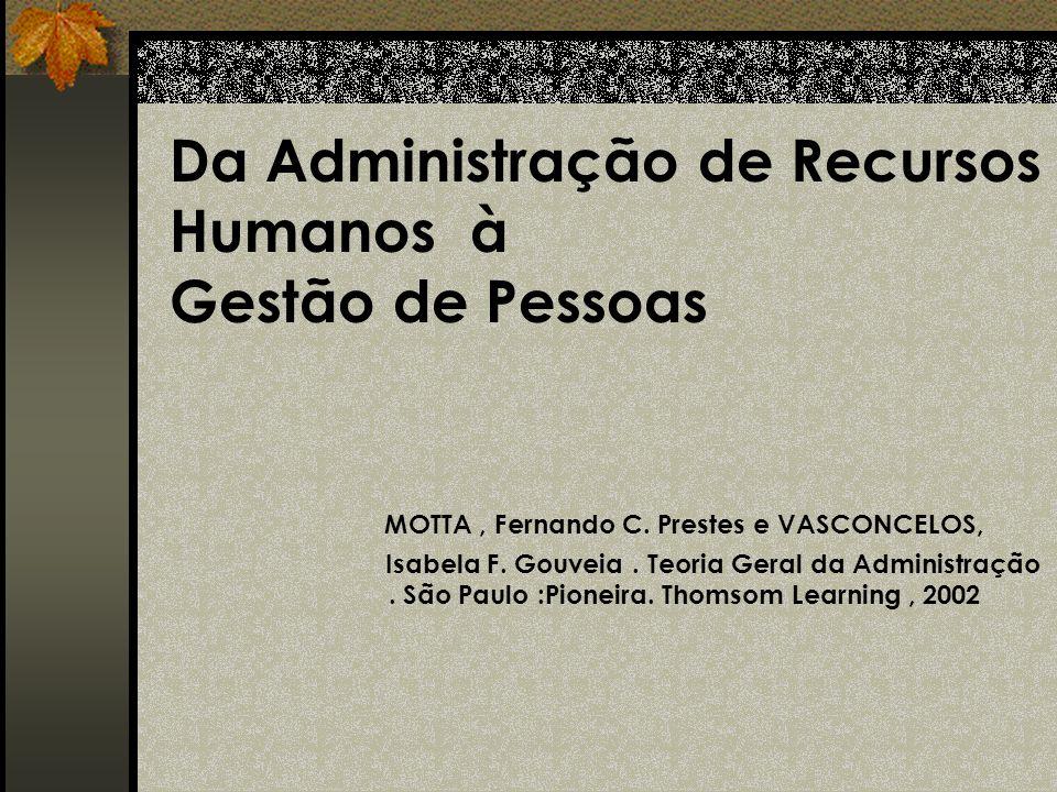 Da Administração de Recursos Humanos à Gestão de Pessoas MOTTA , Fernando C.