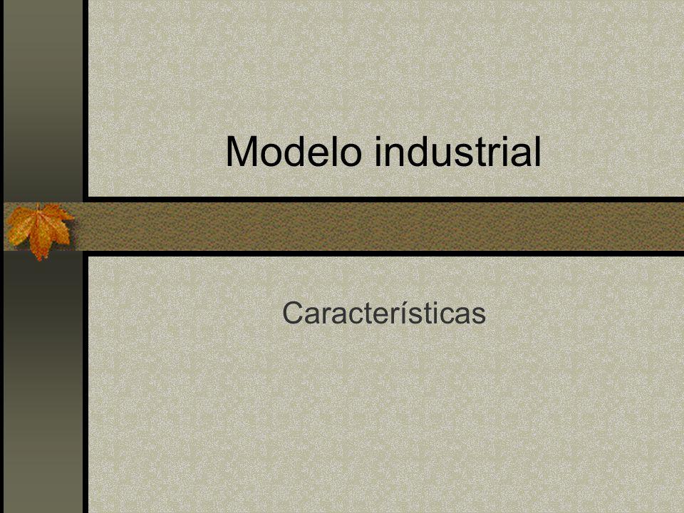 Modelo industrial Características