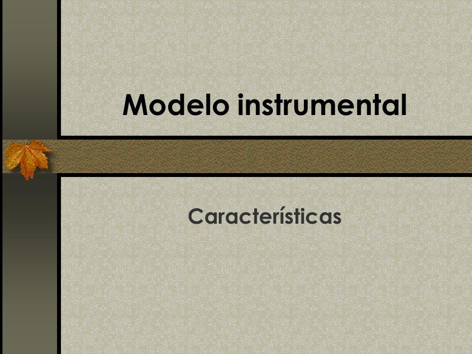 Modelo instrumental Características