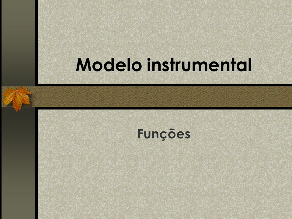 Modelo instrumental Funções
