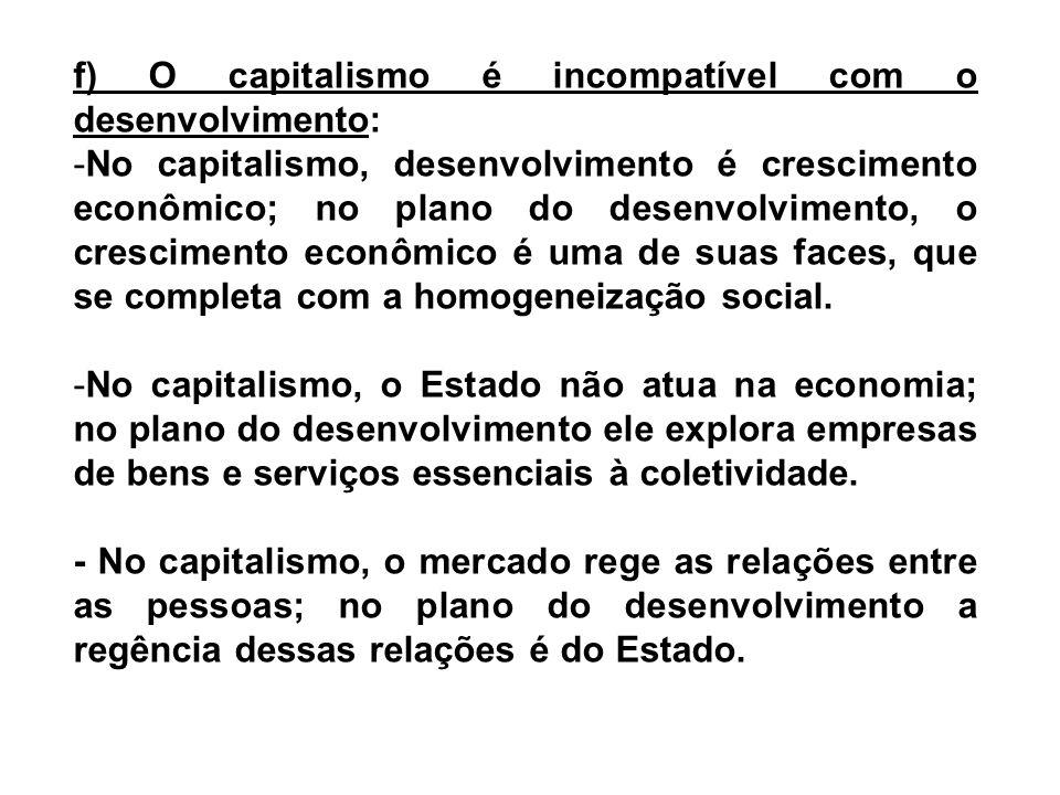 f) O capitalismo é incompatível com o desenvolvimento: