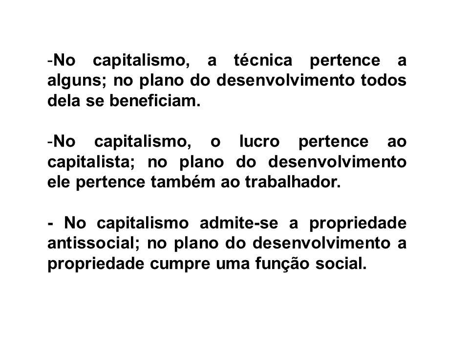No capitalismo, a técnica pertence a alguns; no plano do desenvolvimento todos dela se beneficiam.