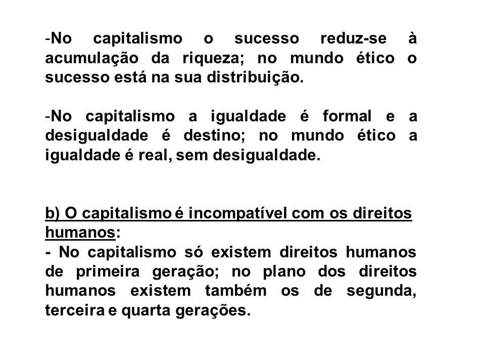 No capitalismo o sucesso reduz-se à acumulação da riqueza; no mundo ético o sucesso está na sua distribuição.