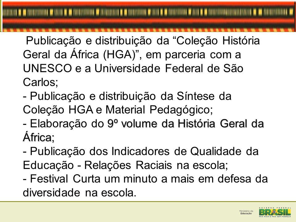 Publicação e distribuição da Coleção História Geral da África (HGA) , em parceria com a UNESCO e a Universidade Federal de São Carlos;