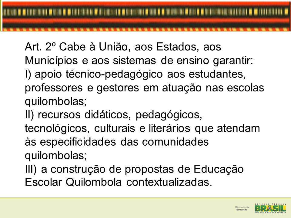 Art. 2º Cabe à União, aos Estados, aos Municípios e aos sistemas de ensino garantir: