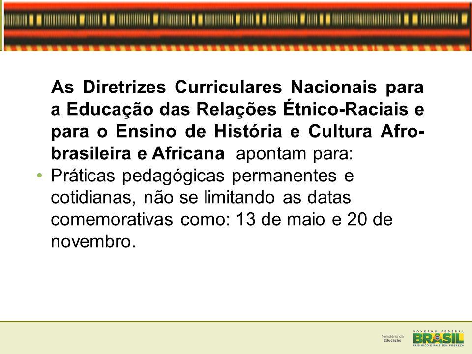 As Diretrizes Curriculares Nacionais para a Educação das Relações Étnico-Raciais e para o Ensino de História e Cultura Afro-brasileira e Africana apontam para:
