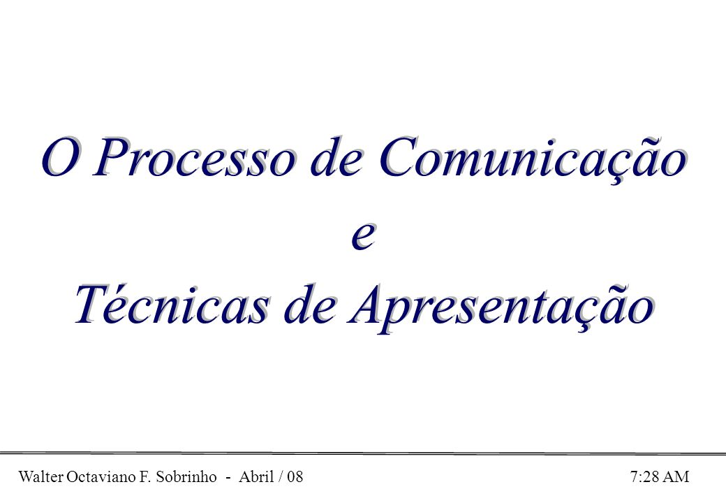 O Processo de Comunicação e Técnicas de Apresentação