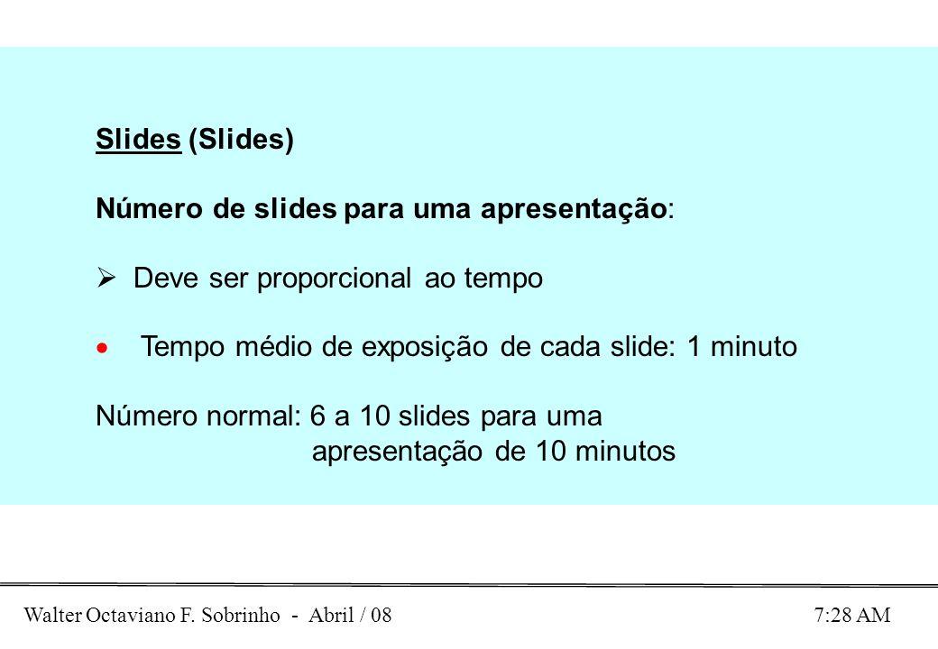 Slides (Slides) Número de slides para uma apresentação: Deve ser proporcional ao tempo. Tempo médio de exposição de cada slide: 1 minuto.