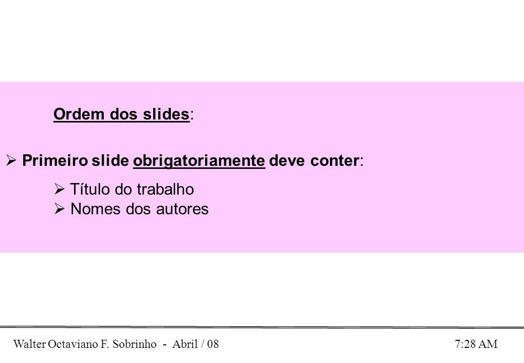 Ordem dos slides: Primeiro slide obrigatoriamente deve conter: Título do trabalho Nomes dos autores