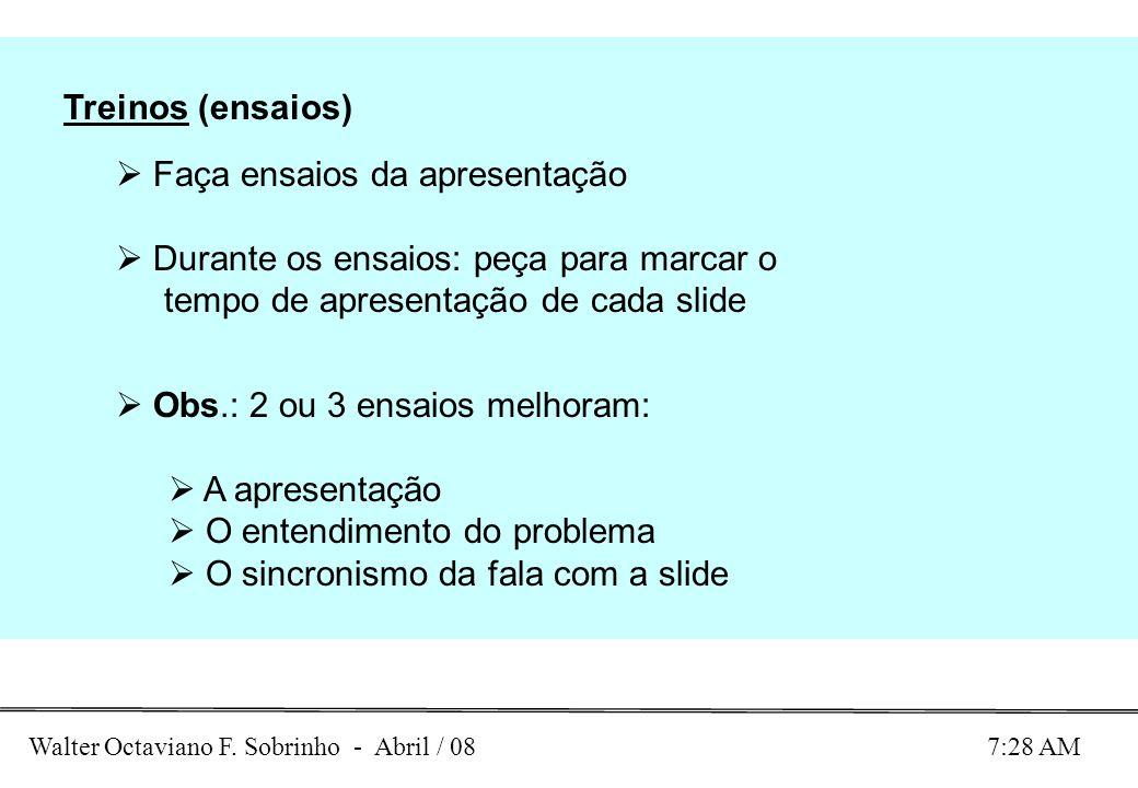 Treinos (ensaios) Faça ensaios da apresentação. Durante os ensaios: peça para marcar o tempo de apresentação de cada slide.