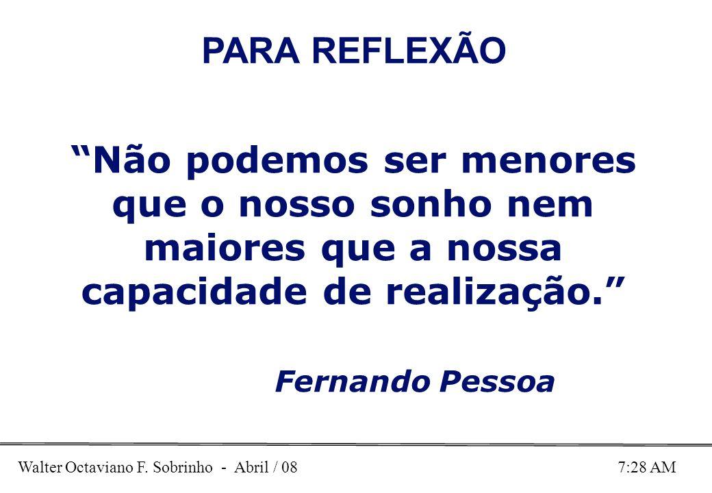 PARA REFLEXÃO Não podemos ser menores que o nosso sonho nem maiores que a nossa capacidade de realização. Fernando Pessoa.