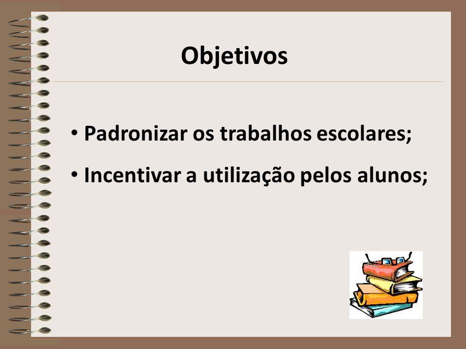Objetivos Padronizar os trabalhos escolares;