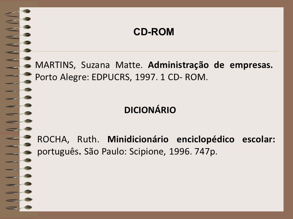 CD-ROM MARTINS, Suzana Matte. Administração de empresas. Porto Alegre: EDPUCRS, 1997. 1 CD- ROM. DICIONÁRIO.