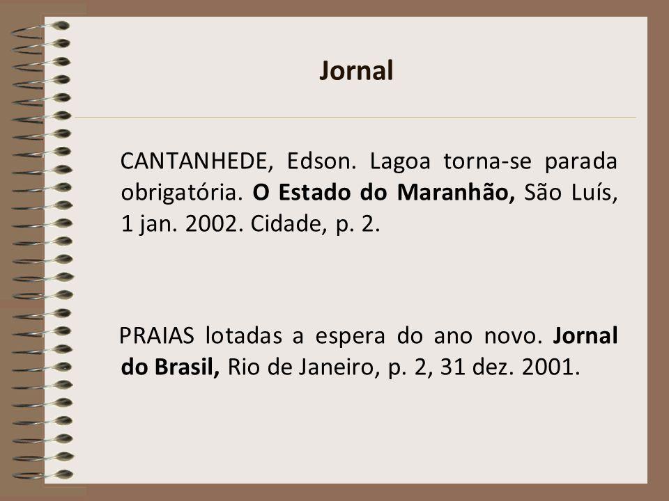 Jornal CANTANHEDE, Edson. Lagoa torna-se parada obrigatória. O Estado do Maranhão, São Luís, 1 jan. 2002. Cidade, p. 2.