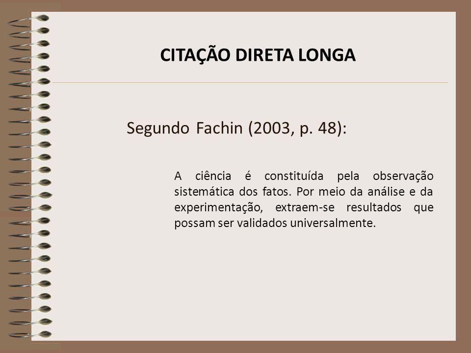 CITAÇÃO DIRETA LONGA Segundo Fachin (2003, p. 48):