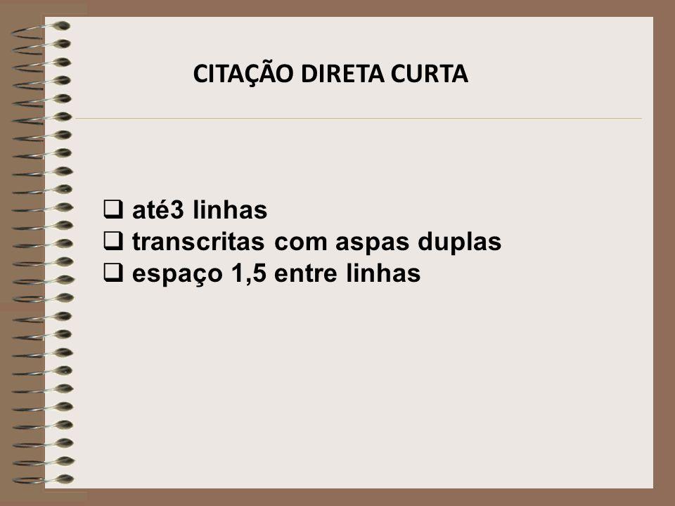CITAÇÃO DIRETA CURTA até3 linhas transcritas com aspas duplas