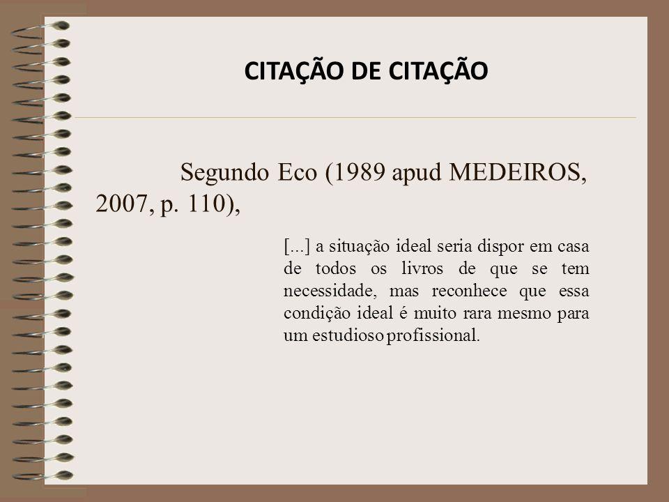 CITAÇÃO DE CITAÇÃO Segundo Eco (1989 apud MEDEIROS, 2007, p. 110),