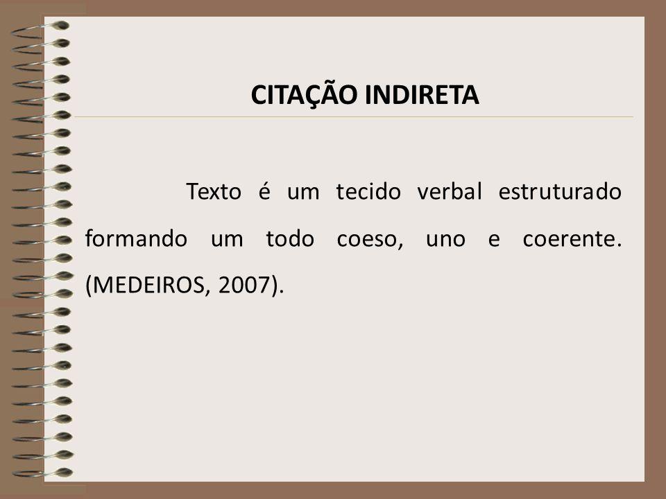 CITAÇÃO INDIRETA Texto é um tecido verbal estruturado formando um todo coeso, uno e coerente.