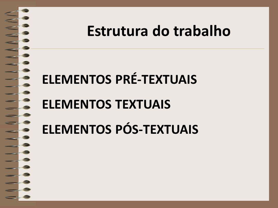 Estrutura do trabalho ELEMENTOS PRÉ-TEXTUAIS ELEMENTOS TEXTUAIS
