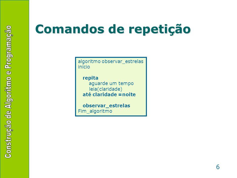 Comandos de repetição algoritmo observar_estrelas início repita