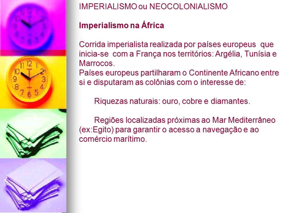 IMPERIALISMO ou NEOCOLONIALISMO Imperialismo na África Corrida imperialista realizada por países europeus que inicia-se com a França nos territórios: Argélia, Tunísia e Marrocos.