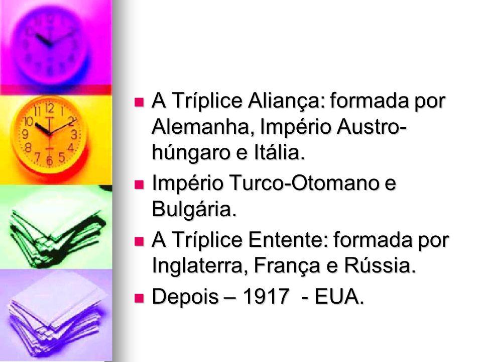 A Tríplice Aliança: formada por Alemanha, Império Austro-húngaro e Itália.