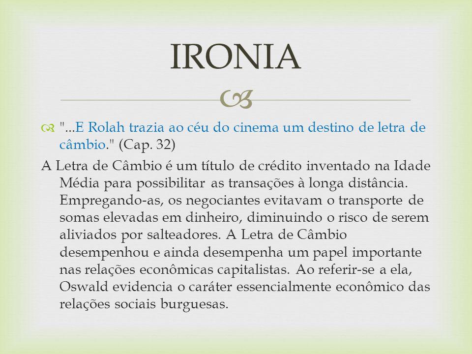 IRONIA ...E Rolah trazia ao céu do cinema um destino de letra de câmbio. (Cap. 32)