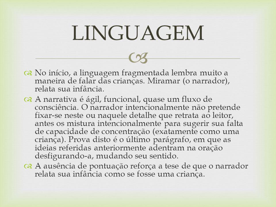 LINGUAGEMNo início, a linguagem fragmentada lembra muito a maneira de falar das crianças. Miramar (o narrador), relata sua infância.