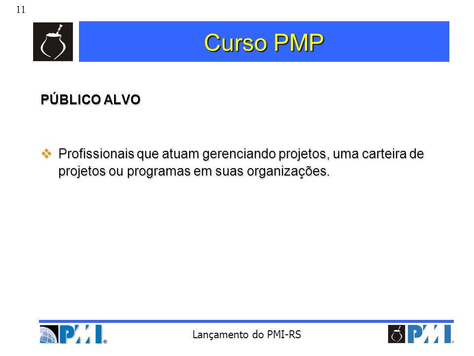 Curso PMP PÚBLICO ALVO. Profissionais que atuam gerenciando projetos, uma carteira de projetos ou programas em suas organizações.